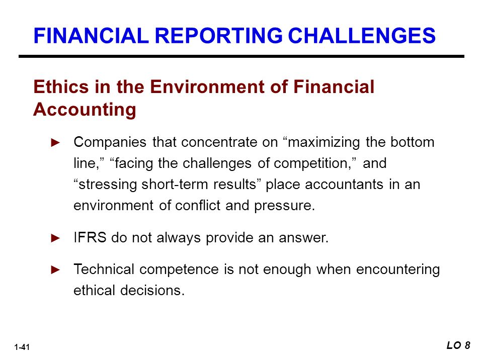 """1-41 Ethics in the Environment of Financial Accounting ► Companies that concentrate on """"maximizing the bottom line,"""" """"facing the challenges of competi"""