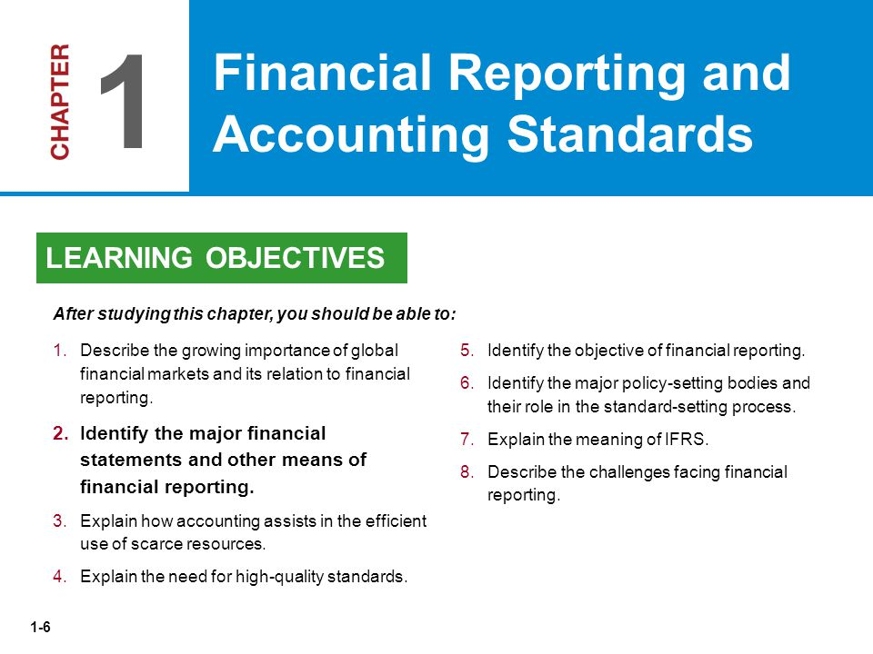 1-6   Describe the growing importance of global financial markets and its relation to financial reporting.   Identify the major financial stat