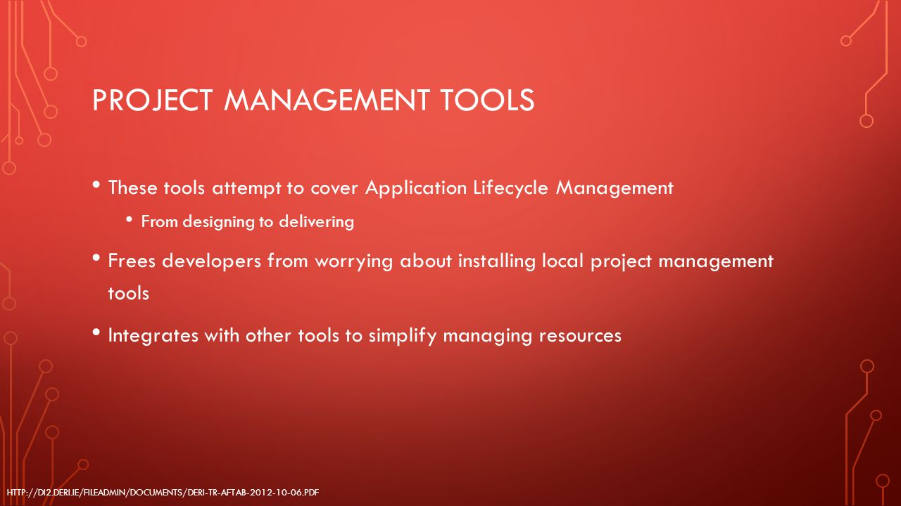 PROJECT MANAGEMENT TOOLS These tools attempt to cover Application Lifecycle Management From designing to delivering Frees developers from worrying abo