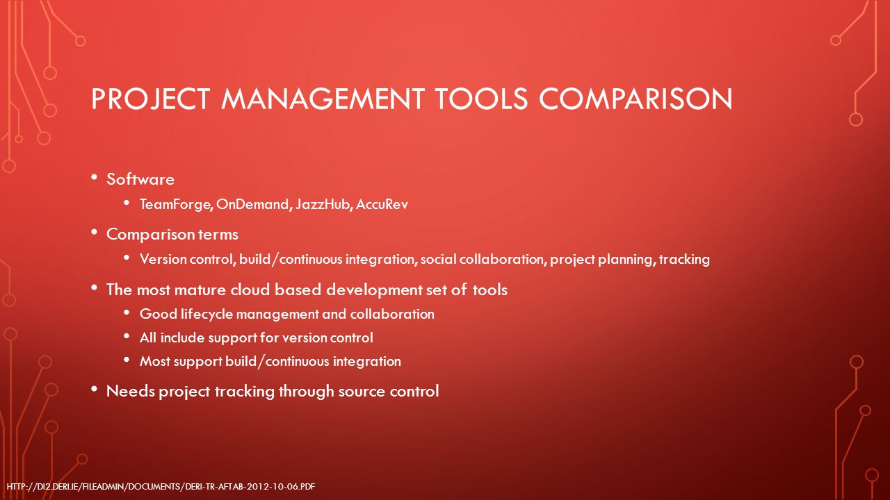 PROJECT MANAGEMENT TOOLS COMPARISON Software TeamForge, OnDemand, JazzHub, AccuRev Comparison terms Version control, build/continuous integration, soc