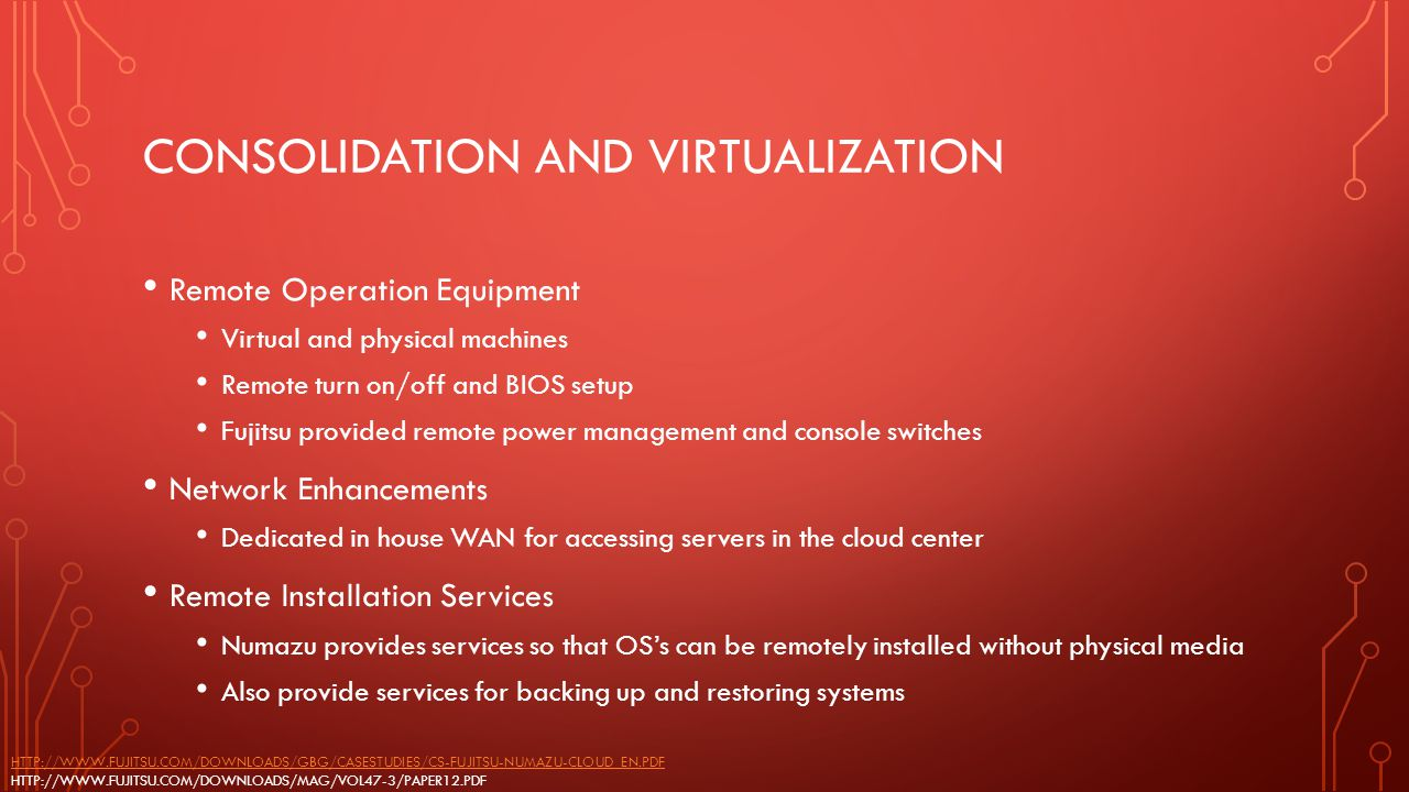 CONSOLIDATION AND VIRTUALIZATION Remote Operation Equipment Virtual and physical machines Remote turn on/off and BIOS setup Fujitsu provided remote po