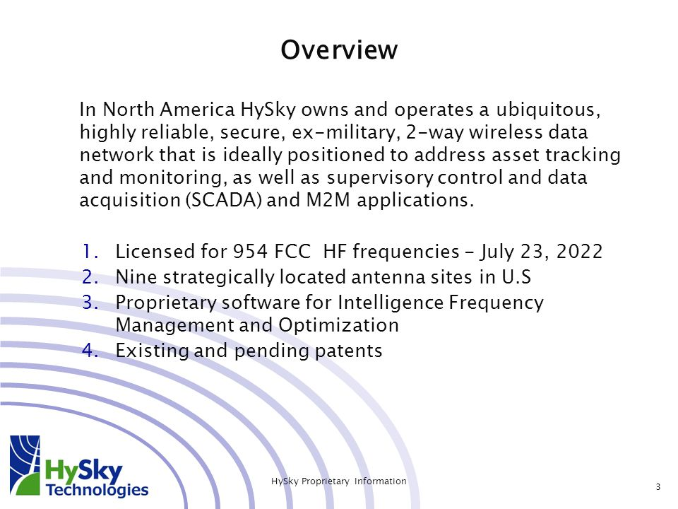 In North America HySky owns and operates a ubiquitous, highly reliable, secure, ex-military, 2-way wireless data network that is ideally positioned to