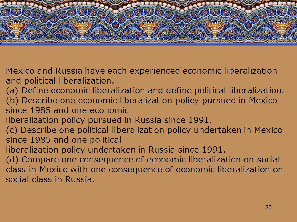 23 Mexico and Russia have each experienced economic liberalization and political liberalization. (a) Define economic liberalization and define politic