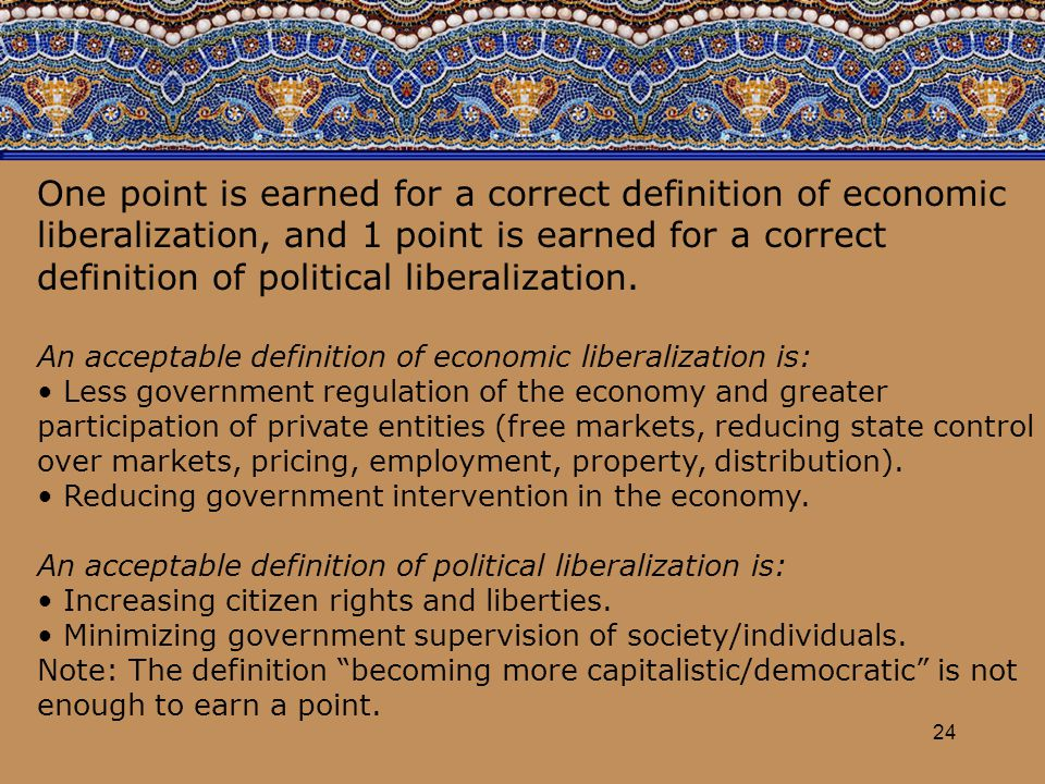 24 One point is earned for a correct definition of economic liberalization, and 1 point is earned for a correct definition of political liberalization