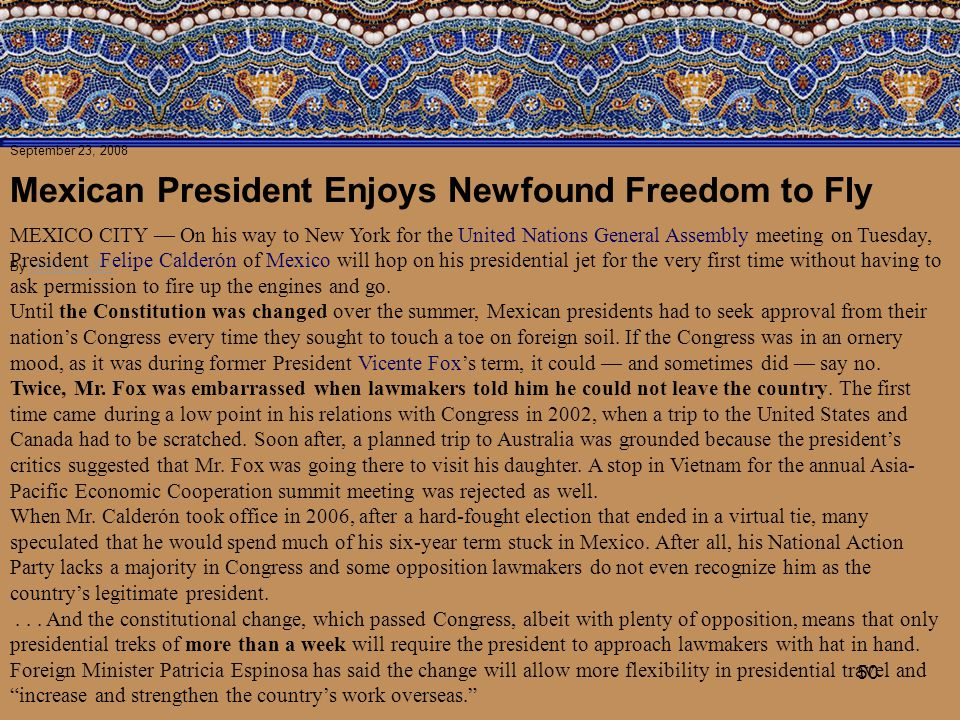 50 September 23, 2008 Mexican President Enjoys Newfound Freedom to Fly By MARC LACEYMARC LACEY MEXICO CITY — On his way to New York for the United Nat