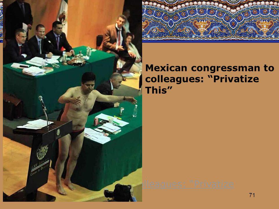 71 Mexican congressman to colleagues: Privatize This Mexican congressman to colleagues: Privatize This