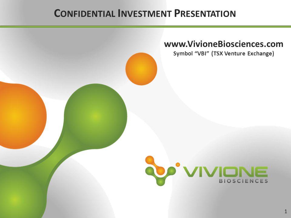 www.VivioneBiosciences.com Symbol VBI (TSX Venture Exchange) 1 C ONFIDENTIAL I NVESTMENT P RESENTATION