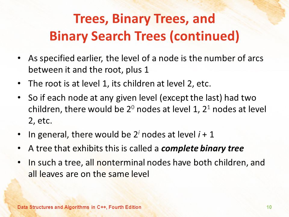Trees, Binary Trees, and Binary Search Trees (continued) As specified earlier, the level of a node is the number of arcs between it and the root, plus