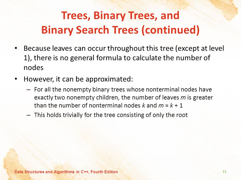 Trees, Binary Trees, and Binary Search Trees (continued) Because leaves can occur throughout this tree (except at level 1), there is no general formul