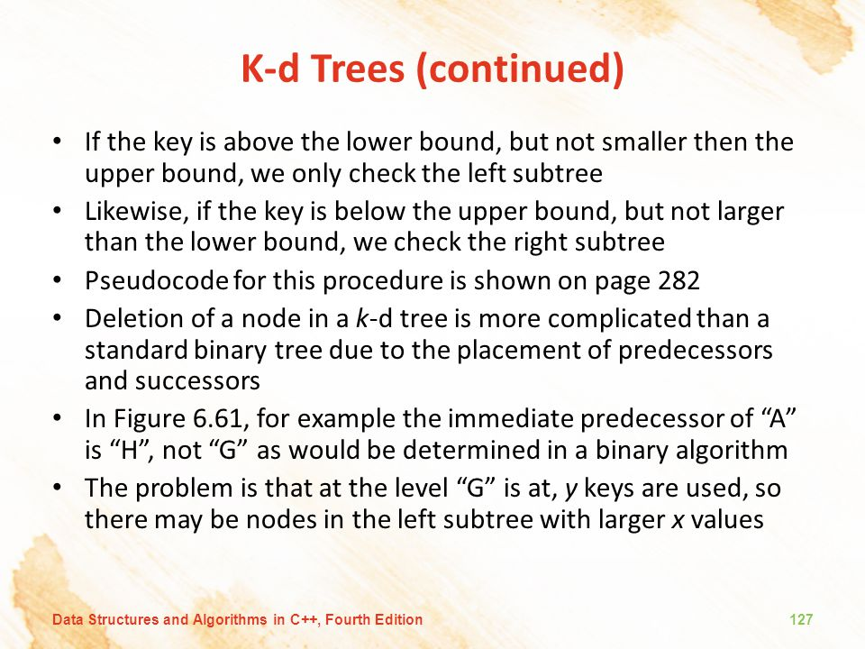 K-d Trees (continued) If the key is above the lower bound, but not smaller then the upper bound, we only check the left subtree Likewise, if the key i