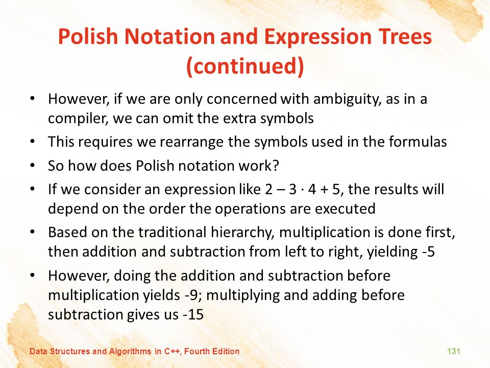 Polish Notation and Expression Trees (continued) However, if we are only concerned with ambiguity, as in a compiler, we can omit the extra symbols Thi