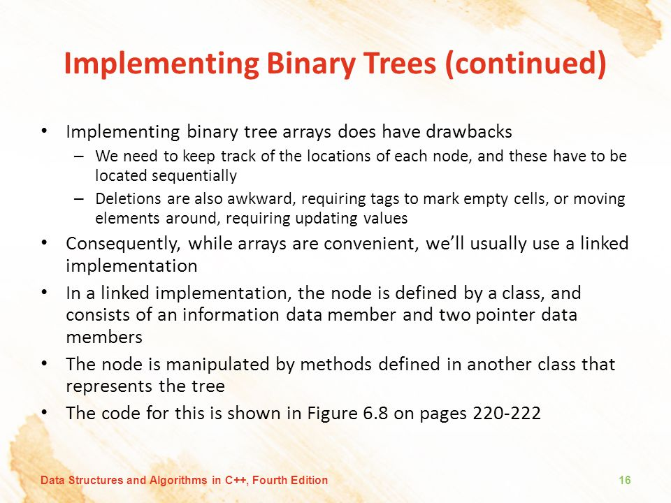 Implementing Binary Trees (continued) Implementing binary tree arrays does have drawbacks – We need to keep track of the locations of each node, and t