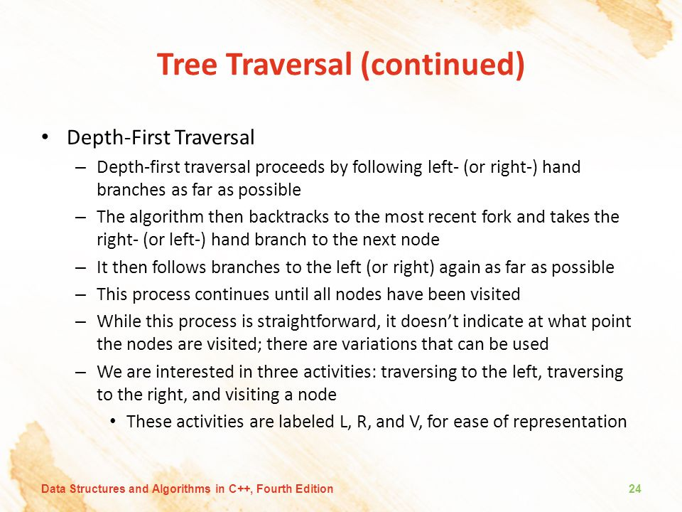 Tree Traversal (continued) Depth-First Traversal – Depth-first traversal proceeds by following left- (or right-) hand branches as far as possible – Th