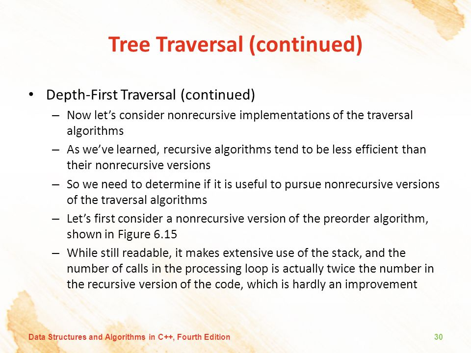 Tree Traversal (continued) Depth-First Traversal (continued) – Now let's consider nonrecursive implementations of the traversal algorithms – As we've