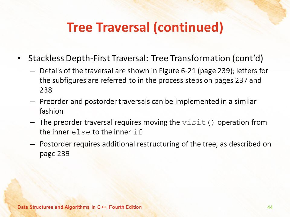 Tree Traversal (continued) Stackless Depth-First Traversal: Tree Transformation (cont'd) – Details of the traversal are shown in Figure 6-21 (page 239