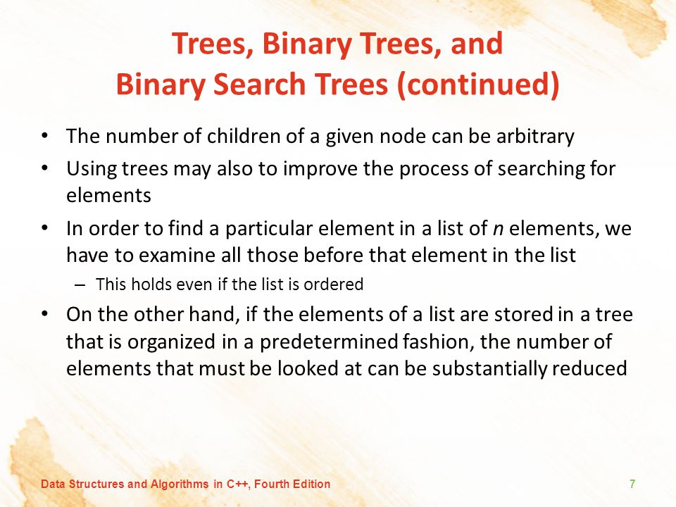 Trees, Binary Trees, and Binary Search Trees (continued) The number of children of a given node can be arbitrary Using trees may also to improve the p
