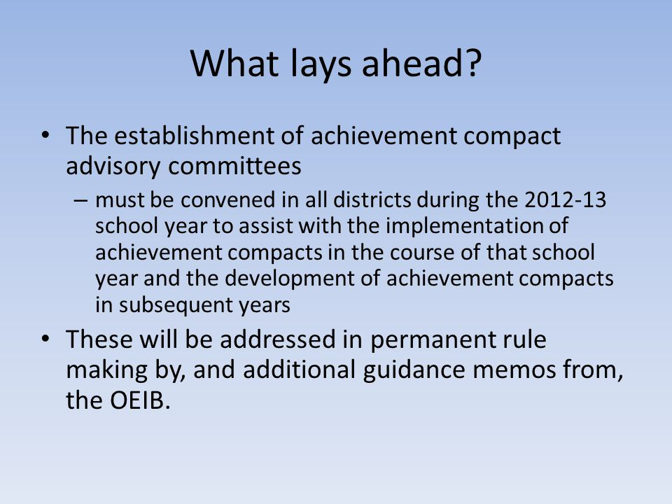 What lays ahead? The establishment of achievement compact advisory committees – must be convened in all districts during the 2012-13 school year to as