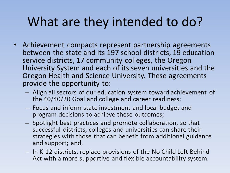 What are they intended to do? Achievement compacts represent partnership agreements between the state and its 197 school districts, 19 education servi