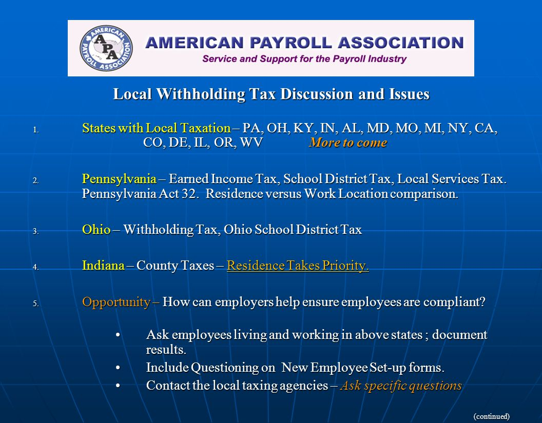 Local Withholding Tax Discussion and Issues 1. States with Local Taxation – PA, OH, KY, IN, AL, MD, MO, MI, NY, CA, CO, DE, IL, OR, WVMore to come 2.