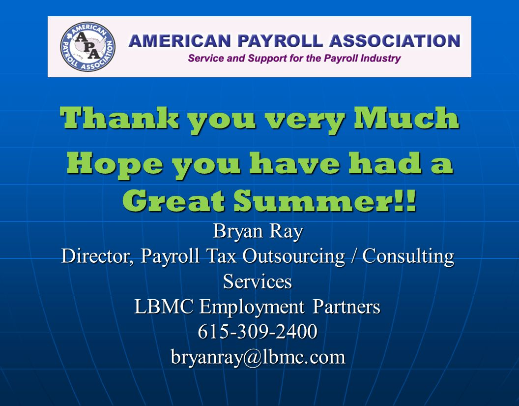 Thank you very Much Hope you have had a Great Summer!! Bryan Ray Director, Payroll Tax Outsourcing / Consulting Services LBMC Employment Partners 615-