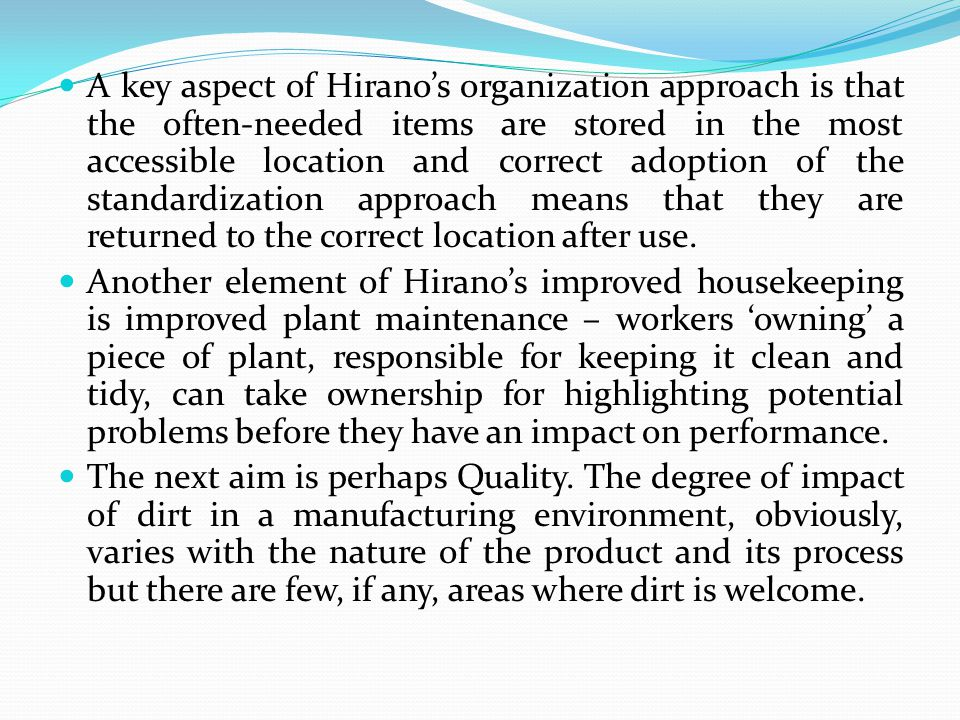 A key aspect of Hirano's organization approach is that the often-needed items are stored in the most accessible location and correct adoption of the s