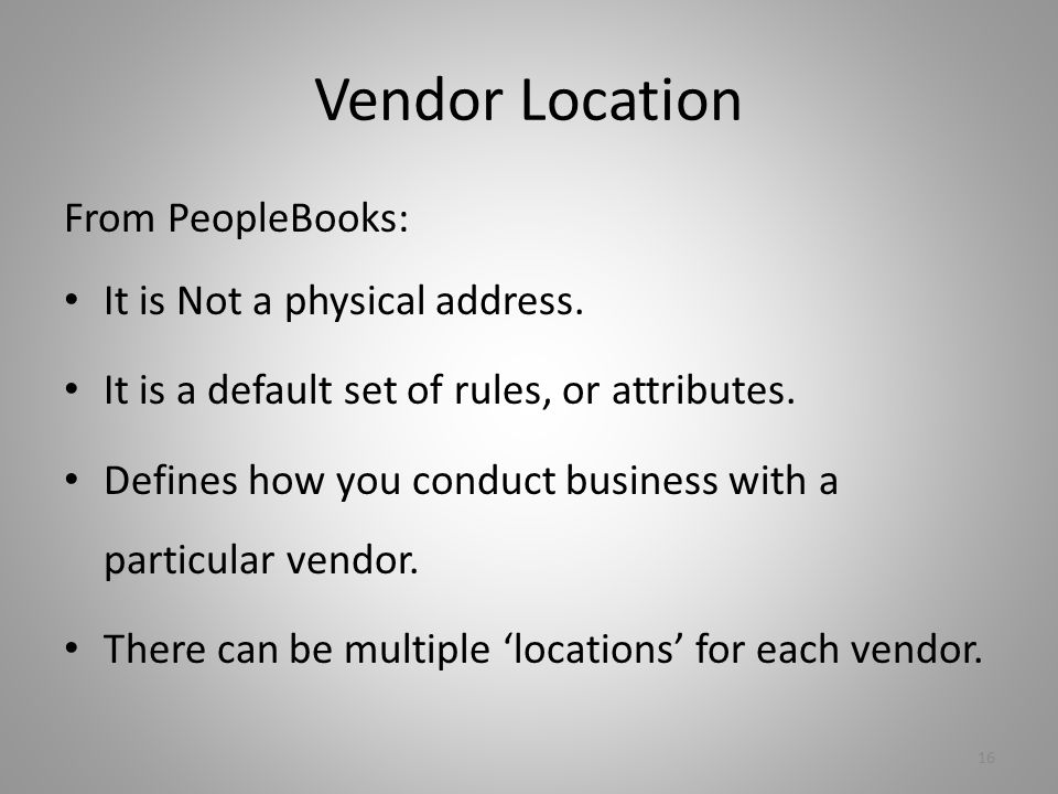 Vendor Location From PeopleBooks: It is Not a physical address.