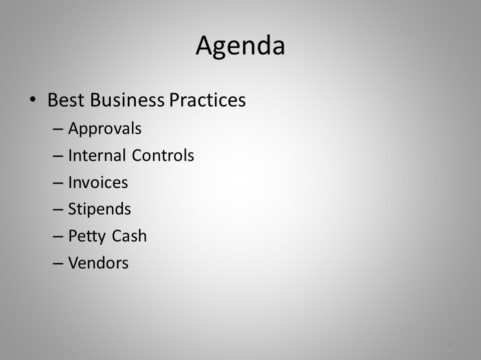 Agenda Best Business Practices – Approvals – Internal Controls – Invoices – Stipends – Petty Cash – Vendors 2
