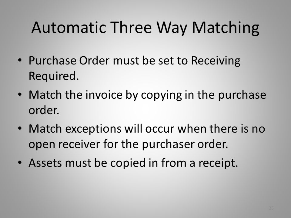 Automatic Three Way Matching Purchase Order must be set to Receiving Required.