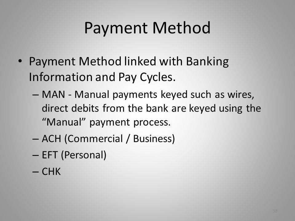 Payment Method Payment Method linked with Banking Information and Pay Cycles.
