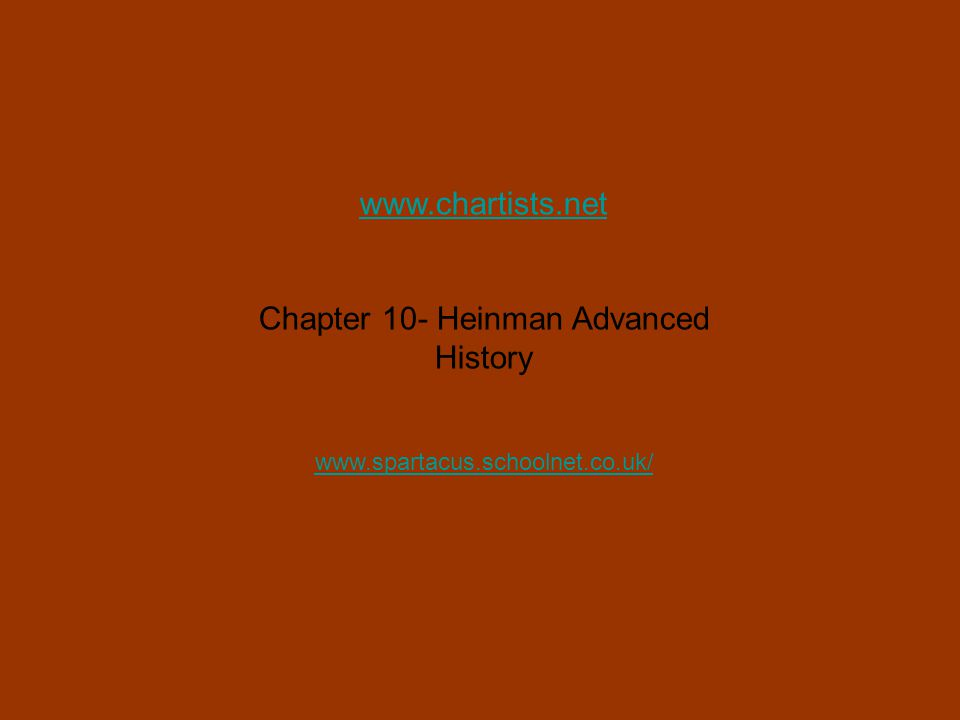 www.chartists.net Chapter 10- Heinman Advanced History www.spartacus.schoolnet.co.uk/