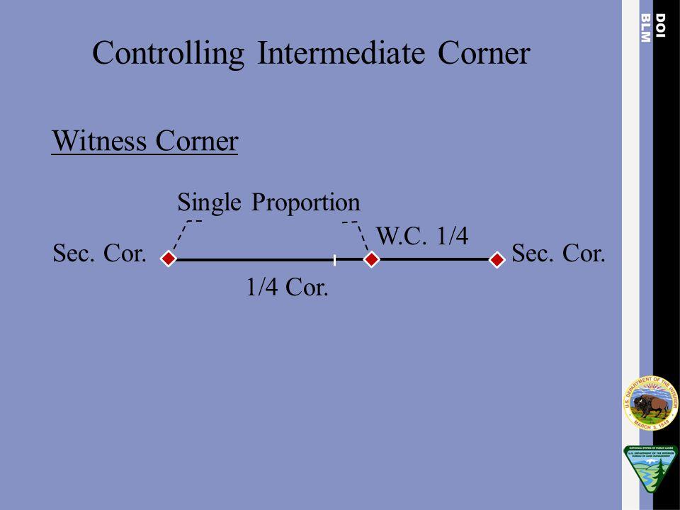 Witness Corner W.C. 1/4 Single Proportion Sec. Cor. Controlling Intermediate Corner 1/4 Cor.