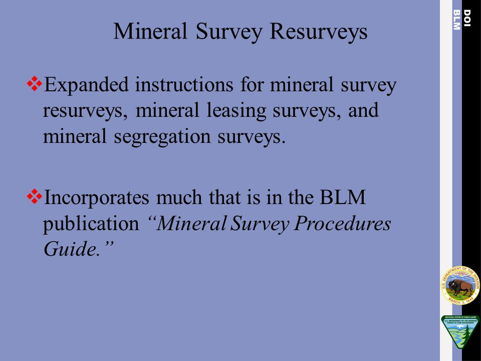 Mineral Survey Resurveys  Expanded instructions for mineral survey resurveys, mineral leasing surveys, and mineral segregation surveys.  Incorporate