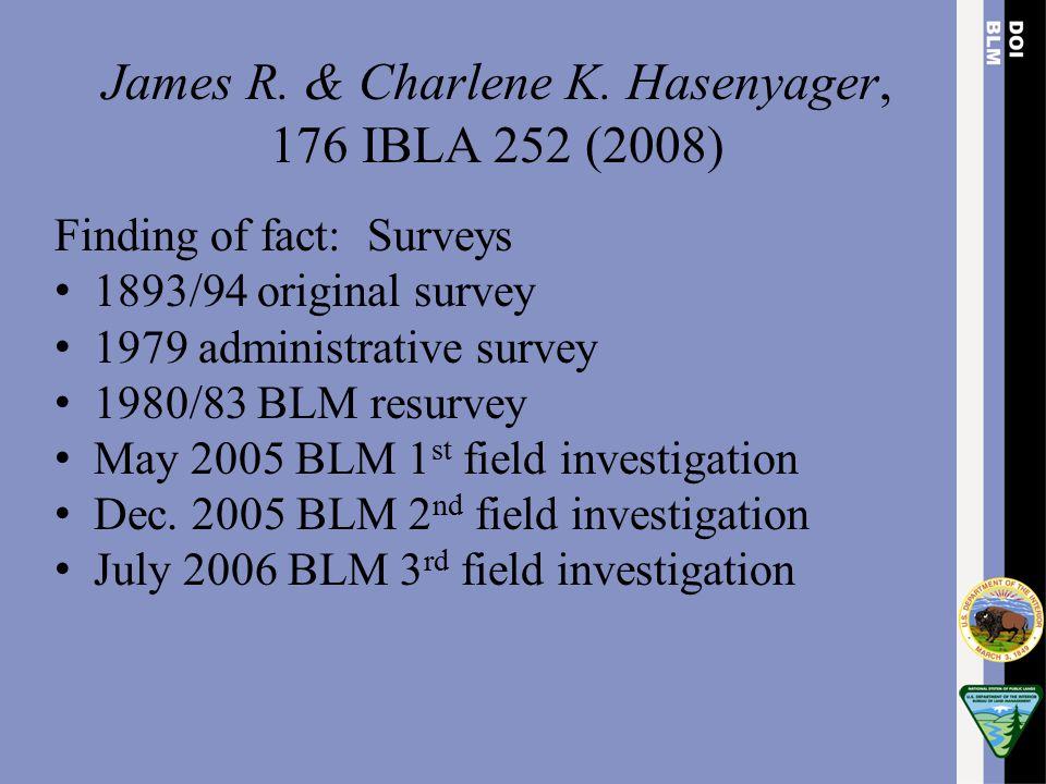 James R. & Charlene K. Hasenyager, 176 IBLA 252 (2008) Finding of fact: Surveys 1893/94 original survey 1979 administrative survey 1980/83 BLM resurve