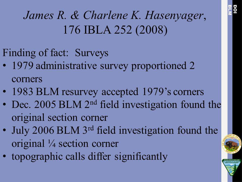 James R. & Charlene K. Hasenyager, 176 IBLA 252 (2008) Finding of fact: Surveys 1979 administrative survey proportioned 2 corners 1983 BLM resurvey ac