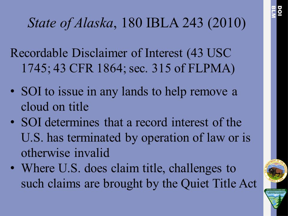 State of Alaska, 180 IBLA 243 (2010) Recordable Disclaimer of Interest (43 USC 1745; 43 CFR 1864; sec. 315 of FLPMA) SOI to issue in any lands to help