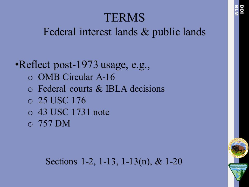 Last Common Grantor Source of Law Owner of land when boundary line is created – Federal = Federal Rules – Non-Federal = State Rules – Some States have adopted Federal rules for some situations – Federal has borrowed State rules for some situations Court of Competent Jurisdiction Sections 1-6, 1-7, & 1-7(n), & 8-57 through 8-60