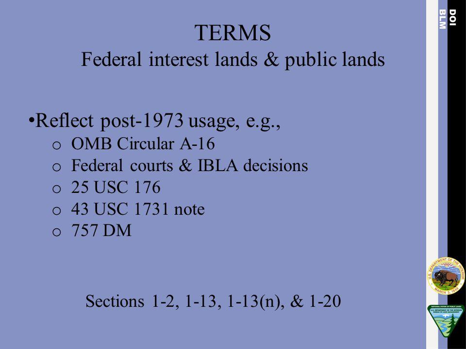 Reflect post-1973 usage, e.g., o OMB Circular A-16 o Federal courts & IBLA decisions o 25 USC 176 o 43 USC 1731 note o 757 DM Sections 1-2, 1-13, 1-13