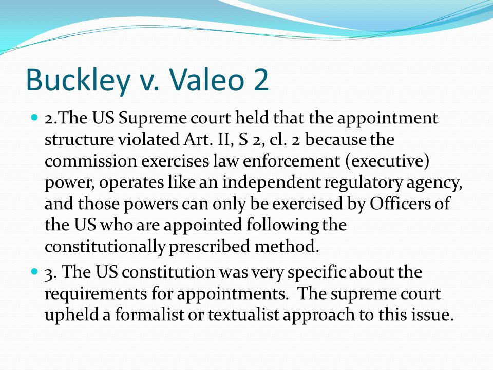Buckley v.Valeo 2 2.The US Supreme court held that the appointment structure violated Art.