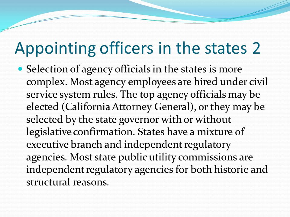 Appointing officers in the states 2 Selection of agency officials in the states is more complex.