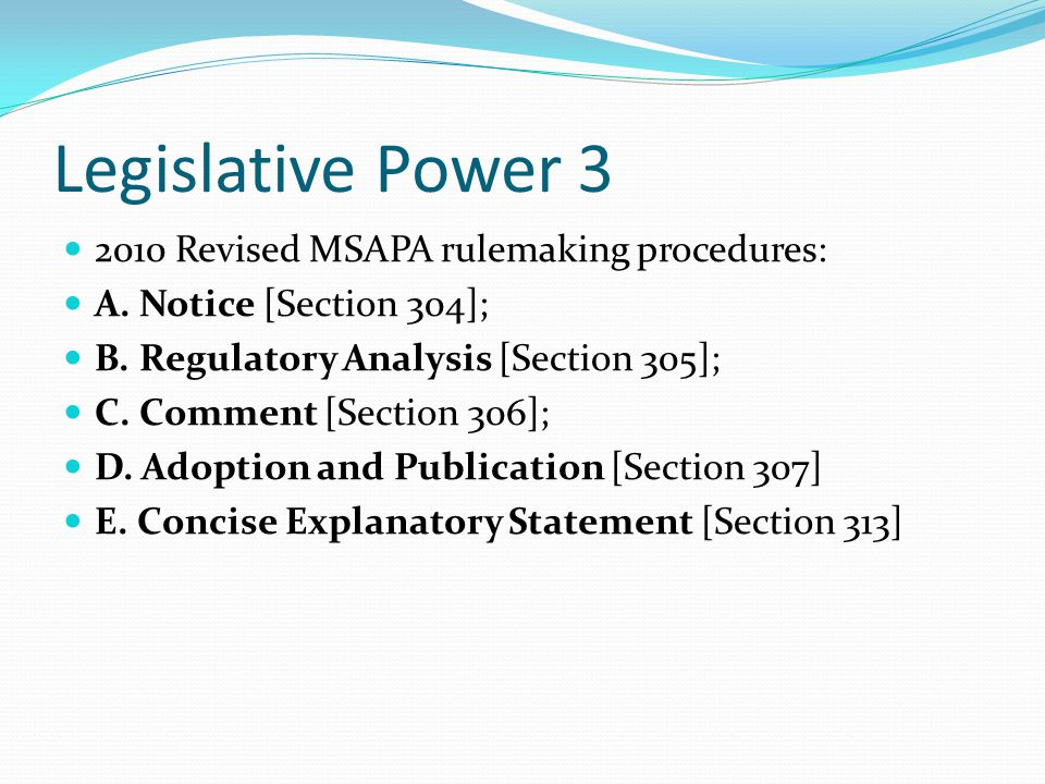 Legislative Power 3 2010 Revised MSAPA rulemaking procedures: A.