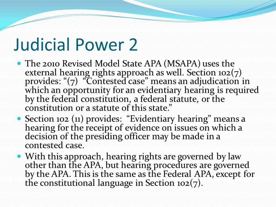 Judicial Power 2 The 2010 Revised Model State APA (MSAPA) uses the external hearing rights approach as well.