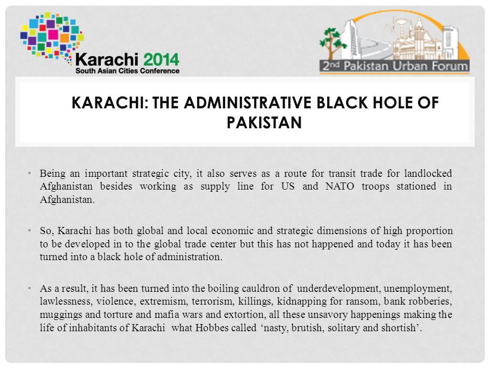 KARACHI: THE ADMINISTRATIVE BLACK HOLE OF PAKISTAN But to Stoker (1998), the essence of governance is the trust between and within government and non-government forces but today this trust is being blown to politics based on ethnicity and governance is being scuttled.