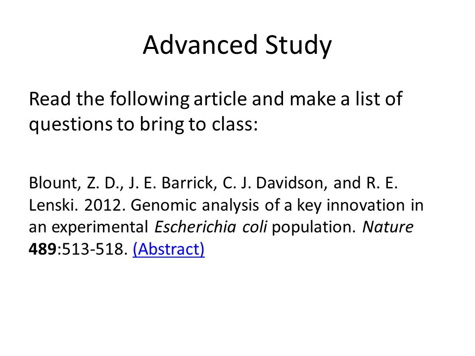 Advanced Study Read the following article and make a list of questions to bring to class: Blount, Z. D., J. E. Barrick, C. J. Davidson, and R. E. Lens
