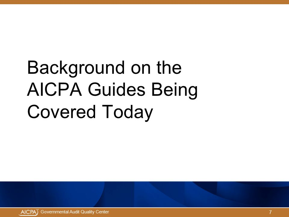 Governmental Audit Quality Center AICPA Guides Focusing on Today 8