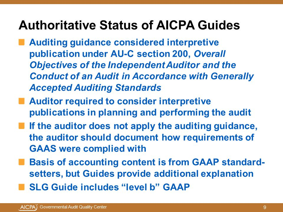 Governmental Audit Quality Center Status of 2013 Editions of the Guides GAS-A133 Guide Guide content in final review stage (Auditing Standards Board (ASB), GAO, OMB, federal agency representatives) eBook available on May 24 and print version on June 24 SLG Guide Guide content in final review stage (ASB, GASB) eBook available on May 3 and print version on June 3 NFP Entities Guide eBook available now; online Professional Library subscription available late March; print version will be available April 12 2013 editions of the Guides can be ordered through www.cpa2biz.com www.cpa2biz.com 10