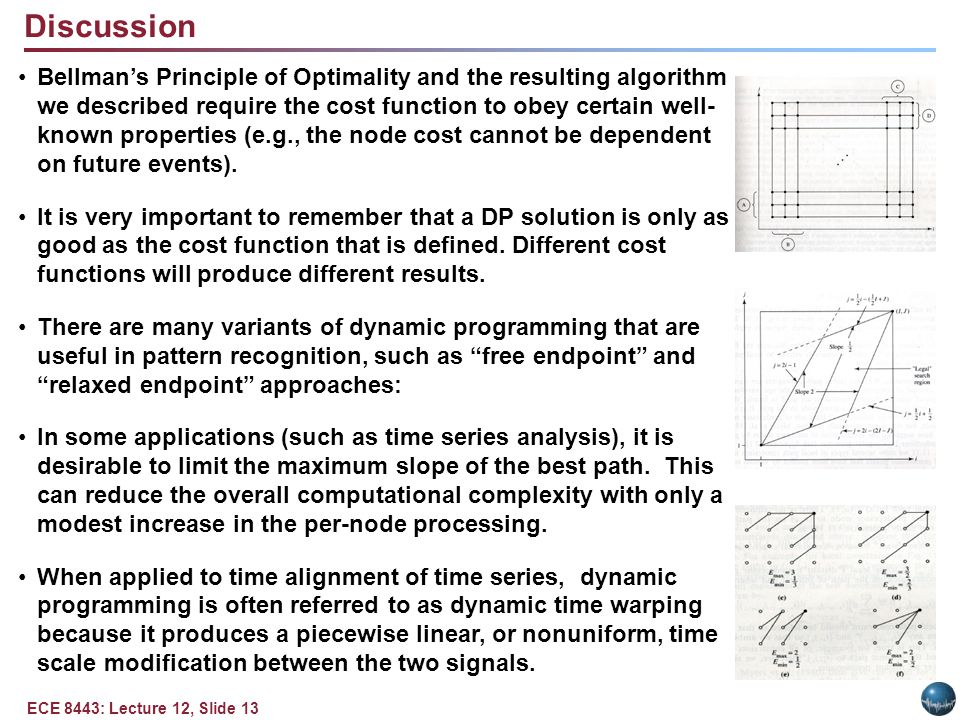 ECE 8443: Lecture 12, Slide 13 Discussion Bellman's Principle of Optimality and the resulting algorithm we described require the cost function to obey