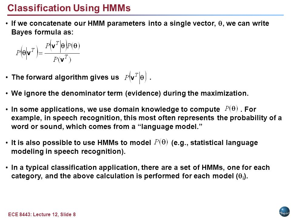 ECE 8443: Lecture 12, Slide 8 Classification Using HMMs If we concatenate our HMM parameters into a single vector, , we can write Bayes formula as: T