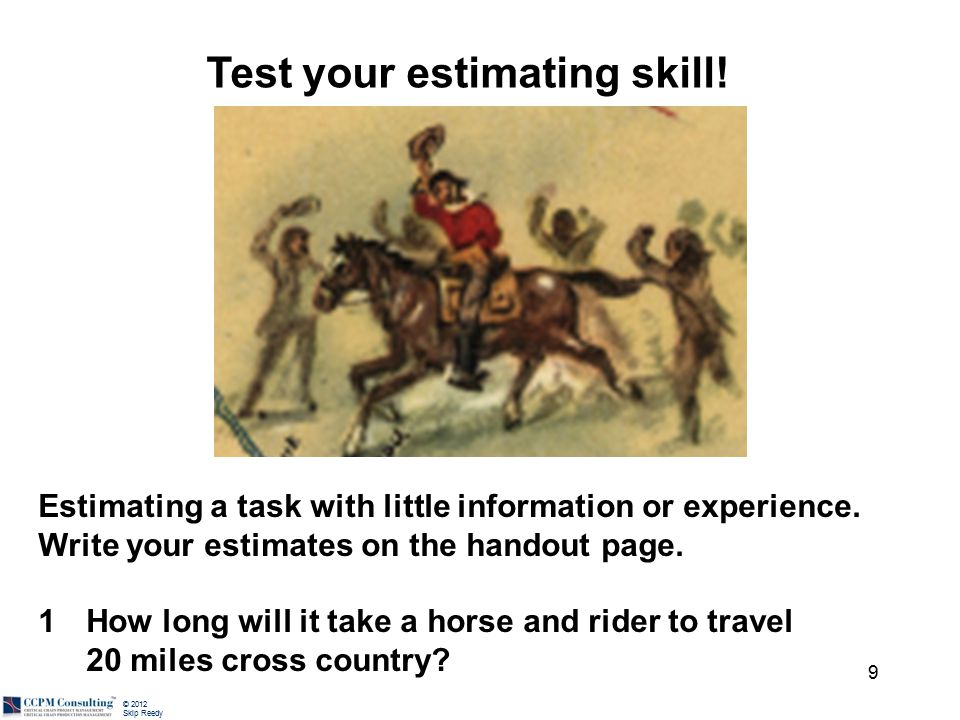 © 2012 Skip Reedy Test your estimating skill.