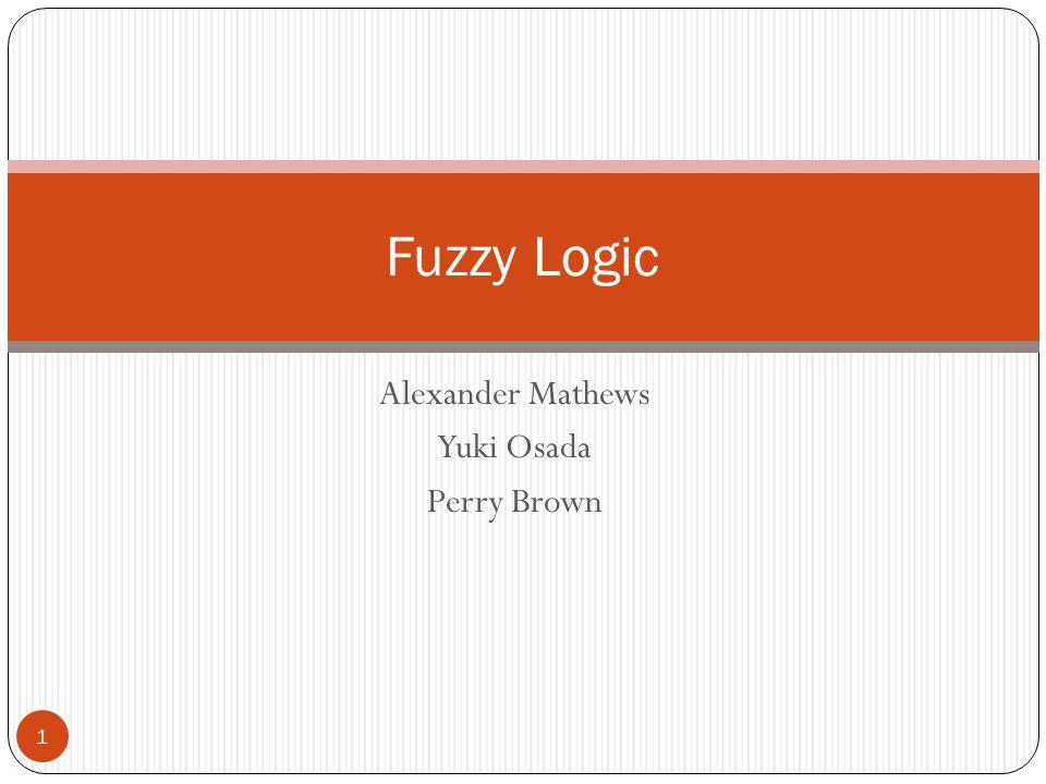 Alexander Mathews Yuki Osada Perry Brown 1 Fuzzy Logic