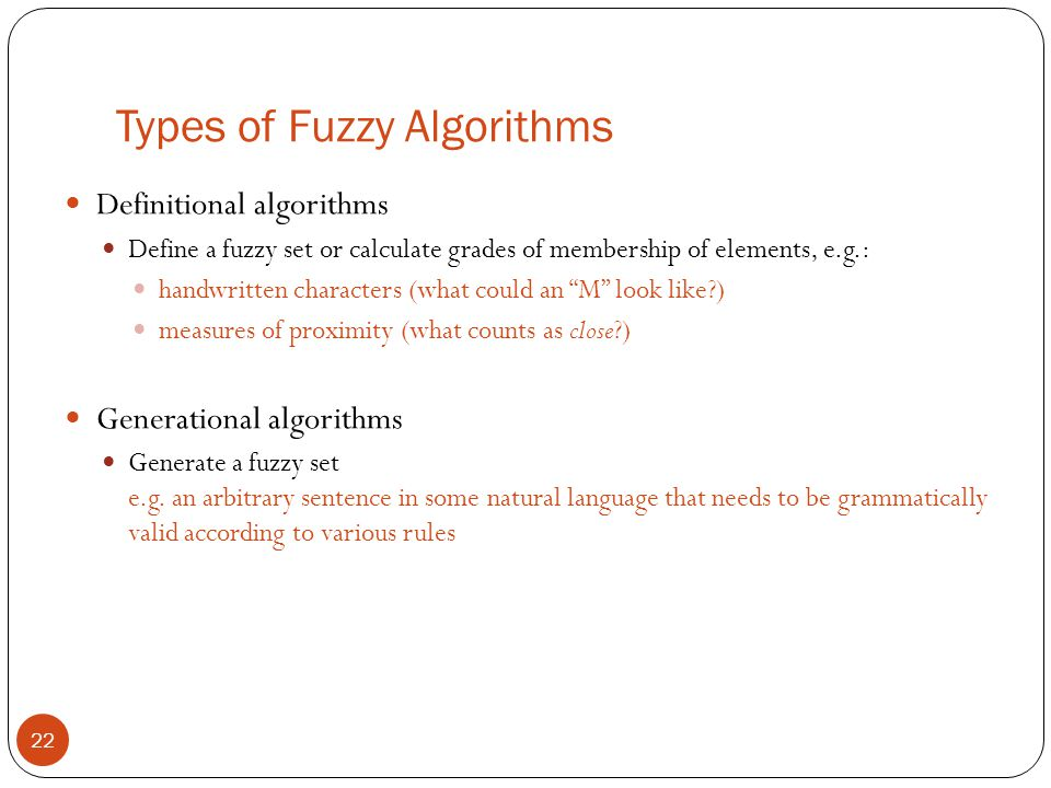 Types of Fuzzy Algorithms 22 Definitional algorithms Define a fuzzy set or calculate grades of membership of elements, e.g.: handwritten characters (w